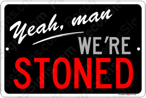"Yeah man We/'re Stoned 12/"" x 8/"" Aluminum Sign Made in the USA"