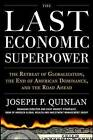 Last Economic Superpower: The Retreat of Globalization, the End of American Dominance, and What We Can Do About it by Joseph P. Quinlan (Hardback, 2010)
