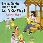 Songs, Stories and Friends: Let's Go Play! by Charlie Hope (CD, Jun-2011, CD Baby (distributor))