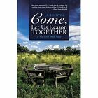 Come, Let Us Reason Together: A Ten-Week Bible Study by J a Ludwig (Paperback / softback, 2015)