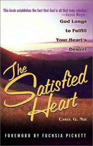 Satisfied Heart  The  God Longs to Fulfill Your Heart s Desire