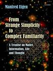 From Strange Simplicity to Complex Familiarity: A Treatise on Matter, Information, Life and Thought by Manfred Eigen (Hardback, 2013)