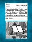 Proceedings of the Trial of Hon. James Boyd, of Montgomery Co., Pa., June 14, 1873, by His Colleagues of the Constitutional Convention of Pennsylvania by R A West (Paperback / softback, 2012)