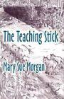 The Teaching Stick by Mary Sue Morgan (Paperback / softback, 2011)