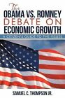 The Obama vs. Romney Debate on Economic Growth: A Citizen's Guide to the Issues by Samuel C Thompson Jr (Paperback / softback, 2012)