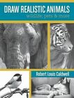 Draw Realistic Animals: Wildlife, Pets and More by Robert Louis Caldwell (Paperback, 2014)