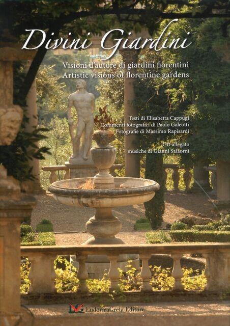 Divini Giardini. Visioni d'Autore di Giardini Fiorentini. Artistic Visions of Fl