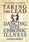 Taking the Lead: Dancing with Chronic Illness by Louise Giroux (Paperback, 1998)