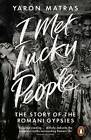 I Met Lucky People: The Story of the Romani Gypsies by Yaron Matras (Paperback, 2015)