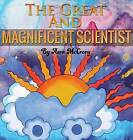 The Great and Magnificent Scientist by Azra McCrory (Hardback, 2015)