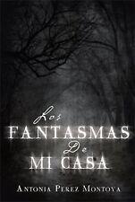 Los Fantasmas de Mi Casa by Antonia Perez Montoya (2014, Hardcover)
