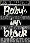 Baby's in Black: Astrid Kirchherr, Stuart Sutcliffe, and the Beatles by Arne Bellstorf (Paperback / softback, 2014)