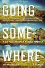 Going Somewhere : A Bicycle Journey Across America by Brian Benson (2014, Paperback)