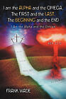 I Am the Alpha and the Omega, the First and the Last, the Beginning and the by Frank Wade (Paperback / softback, 2004)