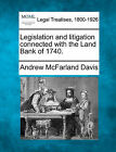 Legislation and Litigation Connected with the Land Bank of 1740. by Andrew McFarland Davis (Paperback / softback, 2010)