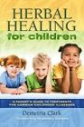 Herbal Remedies for Children: A Guide to Treatments for Common Childhood Illnesses by Demetria Clark (Paperback, 2010)