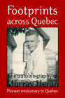 Footprints Across Quebec: The Autobiography of Murray Heron by Murray Heron, Ginette Cotnoir, Deborah-Kim Marie Hurford (Paperback / softback, 2001)