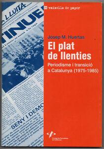 EL-PLAT-DE-LLENTIES-PERIODISME-I-TRANSICIO-A-CATALUNYA-J-M-HUERTAS-CATALAN