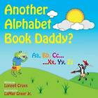 Another Alphabet Book Daddy?: Another Book Collection by Lonzell Cross (Paperback / softback, 2012)