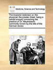 The Impostor Detected; Or, the Physician the Greater Cheat: Being a Candid Enquiry Concerning the Practice of Dr. Mayersbach; Commonly Known by the Title of the German Doctor. by Multiple Contributors (Paperback / softback, 2010)