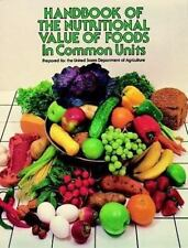 Handbook of the Nutritional Value of Foods in Common Units by U.S. Dept. of Agr