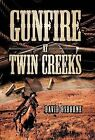 Gunfire at Twin Creeks by David D Osborne (Hardback, 2013)