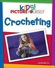Kids!: Picture Yourself Crocheting by MaranGraphics Development, Joanne Yordanou (Paperback, 2008)