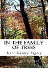 In the Family of Trees: Selected Poems and Photographs, 1991-2011 by Lori Caskey Sigety (Paperback / softback, 2011)