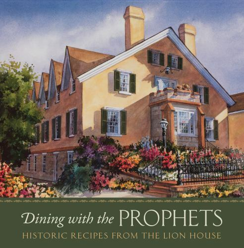 Dining with the Prophets : Historic Recipes from the Lion House by Lion House