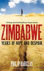 Zimbabwe: Years of Hope and Despair by Philip Barclay (Hardback, 2010)
