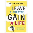 Leave a Cheater, Gain a Life: The Chump Lady's Survival Guide by Tracy Schorn (Paperback, 2016)