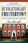Revolutionary Chestertown: Loyalists & Rebels on Maryland's Eastern Shore by Theodore Corbett (Paperback / softback, 2014)