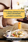 I've Always Wanted to Run a Bed & Breakfast  : The Secrets to Starting and Running a Successful B&b by Chris Bengivengo (Paperback / softback, 2008)