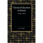 Classical Education in Britain 1500-1900 by Martin Lowther Clarke (Paperback, 2014)