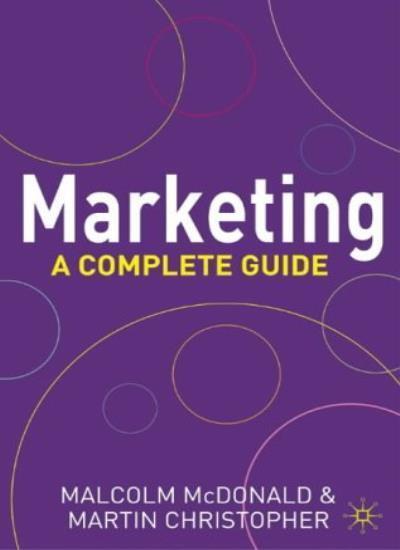 Marketing: A Complete Guide,Malcolm McDonald, Martin Christopher