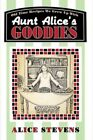 Aunt Alice's Goodies Old Time Recipes We Grew up With 9780595526895 Stevens
