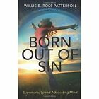 Born Out of Sin: Supersonic Speed Advocating Mind by Willie B Ross Patterson (Paperback / softback, 2013)
