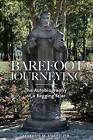 Barefoot Journeying: An Autobiography of a Begging Friar by Fr Benedict M Ashley O P (Paperback / softback, 2013)