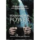 Starving for Power 9781450212410 by Grant Sterling Foster Hardcover
