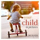 Your child in pictures: A parent's guide to photographing your toddler and child from age 1 to 10 by Me Ra Koh (Paperback, 2013)
