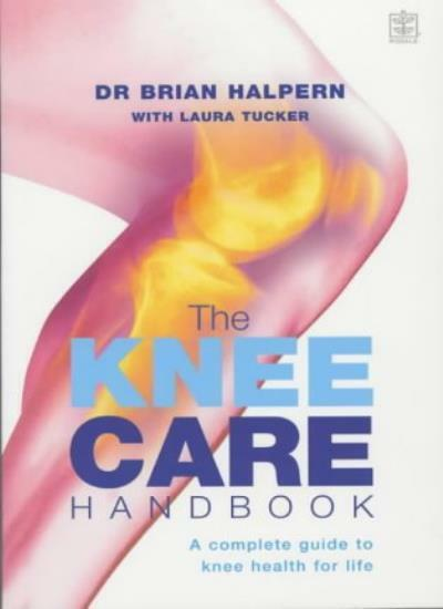 The Knee Care Handbook: A Complete Guide to Knee Health for Life By Brian Halpe