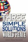 Three Simple Solutions for World Peace by Grace Dola Balogun (Paperback / softback, 2012)