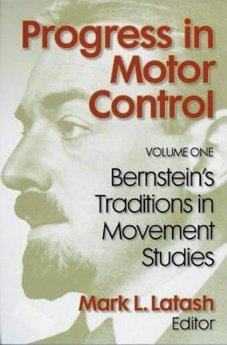 Progress in Motor Control, Volume One: Bernstein's Traditions in Movement Studie