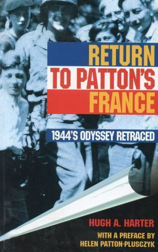 Return to Patton's France : 1944's Odyssey Retraced by Harter, Hugh A.