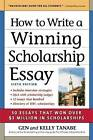 How to Write a Winning Scholarship Essay: 30 Essays That Won Over $3 Million in Scholarships by Kelly Tanabe, Gen Tanabe (Paperback, 2016)