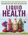 Liquid Health: Over 100 Juices and Smoothies Including Paleo, Raw, Vegan, and Gluten-Free Recipes by Lisa Montgomery (Paperback, 2015)
