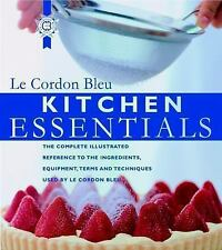 Kitchen Essentials : The Complete Illustrated Reference to Ingredients, Equipment, Terms, and Techniques Used by LE Cordon Bleu by Carroll and Brown Staff and Le Cordon Bleu Chefs Staff (2000, Hardcover)