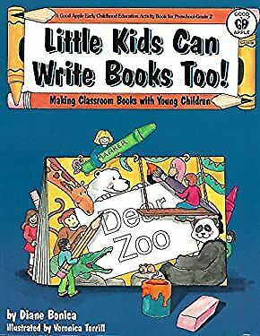 Little Kids Can Write Books Too! : Making Classroom Books with Young Children