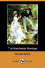 The Manchester Marriage (Dodo Press) by Elizabeth Cleghorn Gaskell (Paperback / softback, 2008)