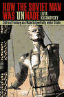 How the Soviet Man Was Unmade: Cultural Fantasy and Male Subjectivity Under Stalin by Lilya Kaganovsky (Paperback, 2008)